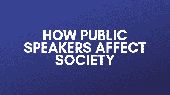How public speakers affect society
