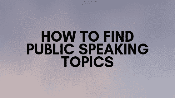 How to find public speaking topics